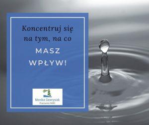 koncentruj sie natym naco masz wplyw monika gawrysiak 300x251 - Koncentruj się natym, naco masz wpływ!