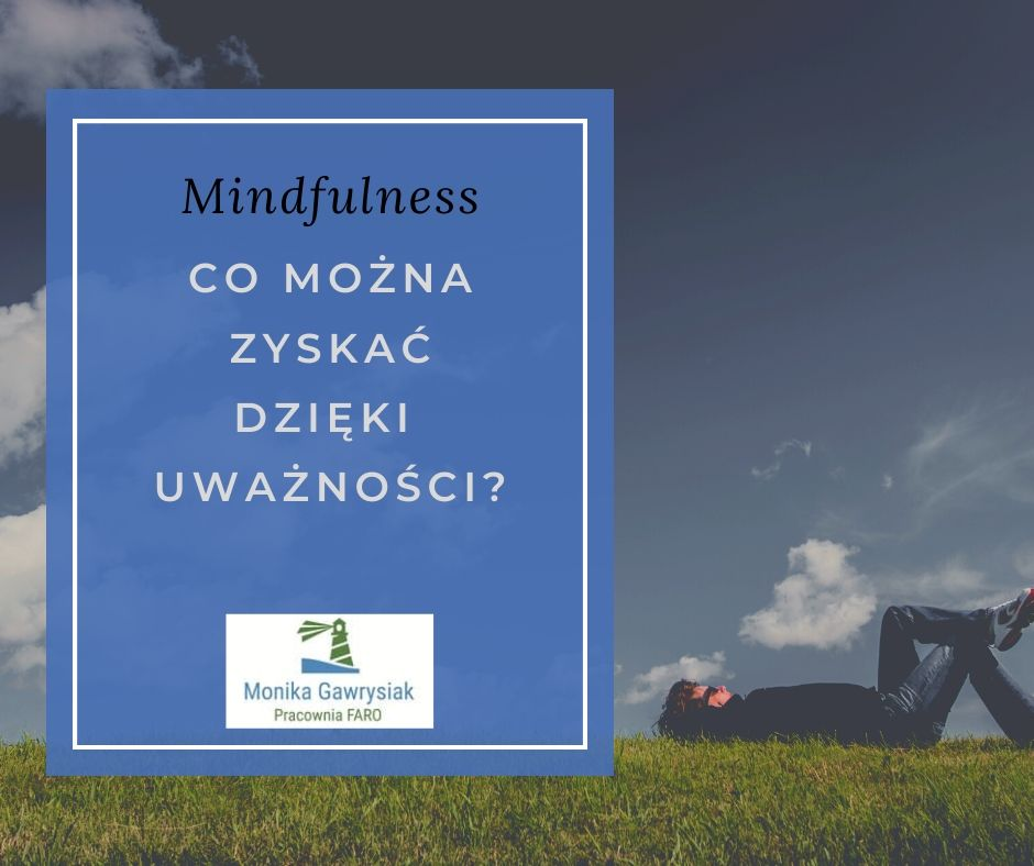 monika gawrysiak psycholog co można zyskać dzięki uważności - Czym jest uważność ijak ją ćwiczyć?