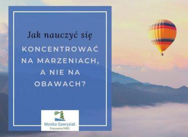 Jak nauczyć się koncentrować na marzeniach, a nie na obawach - monikagawrysiak.pl