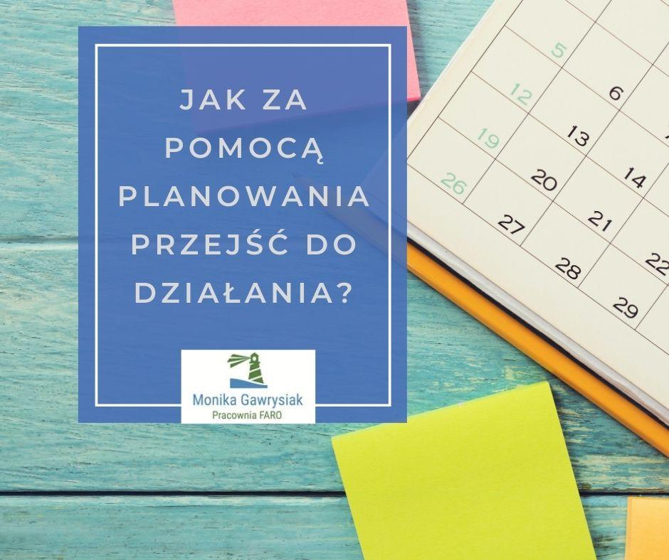 Jak za pomocą planowania przejść do działania - monikagawrysiak.pl
