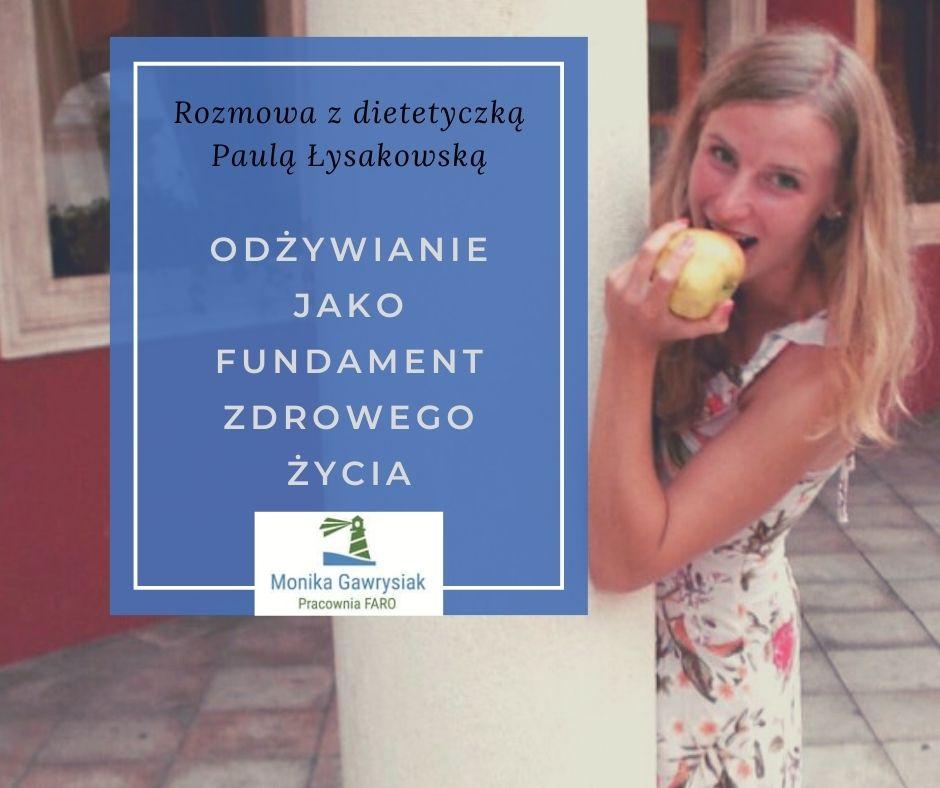 Odżywianie jako fundament zdrowego życia - rozmowa z dietetyczką Paulą Łysakowską - monikagawrysiak.pl