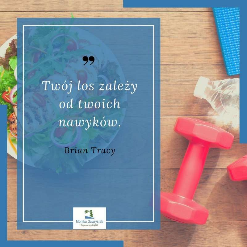 monikagawrysiak.pl cytat 00012 - Dlaczego warto przyglądać się swoim nawykom?