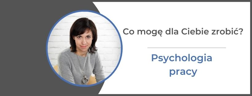 psychologia pracy psycholog Monika Gawrysiak monikagawrysiak.pl  - Psychologia pracy