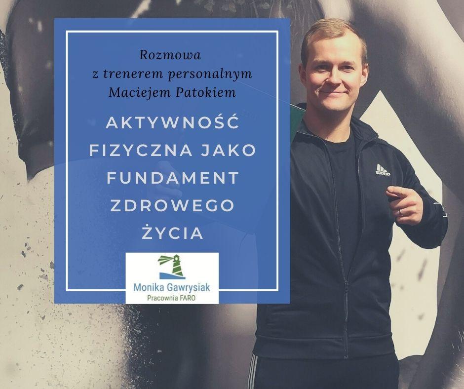 Aktywnosc jako fundament zdrowego zycia rozmowa ztrenerem personalnym Maciejem Patokiem - Jak dbać ociało? Rozmowa zfizjoterapeutką