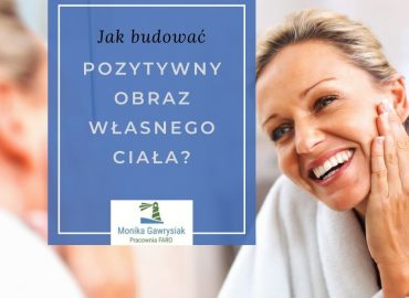 Jak budować pozytywny obraz własnego ciała - psycholog Monika Gawrysiak