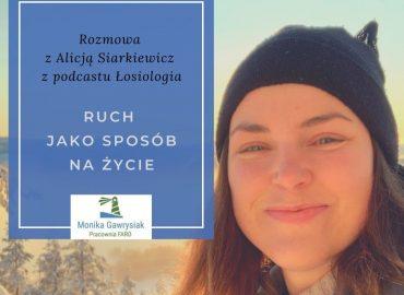 Ruch jako sposób na życie - rozmowa z Alicją Siarkiewicz z podcastu Łosiologia - monikagawrysiak.pl