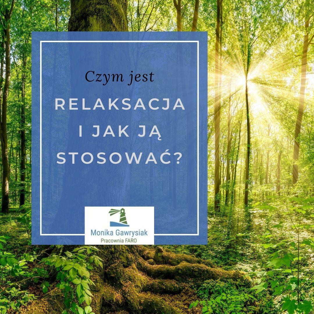 Czym jest relaksacja i jak ją stosować - psycholog Monika Gawrysiak .
