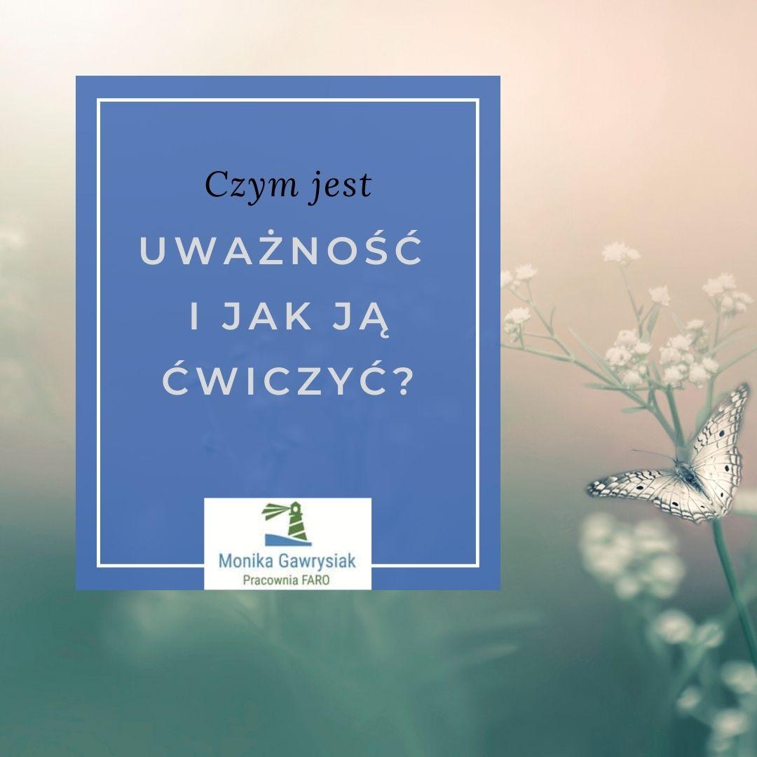 Czym jest uważność i jak ją ćwiczyć - monikagawrysiak.pl