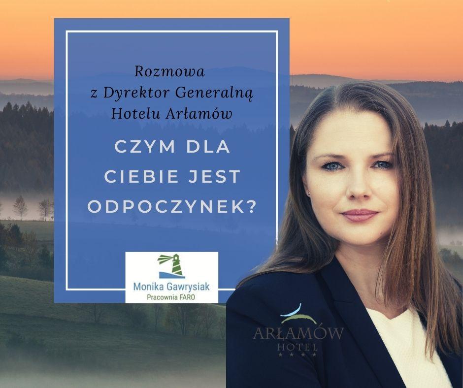 Czym dla Ciebie jest odpoczynek - rozmowa z Dyrektor Generalną Hotelu Arłamów - monikagawrysiak.pl
