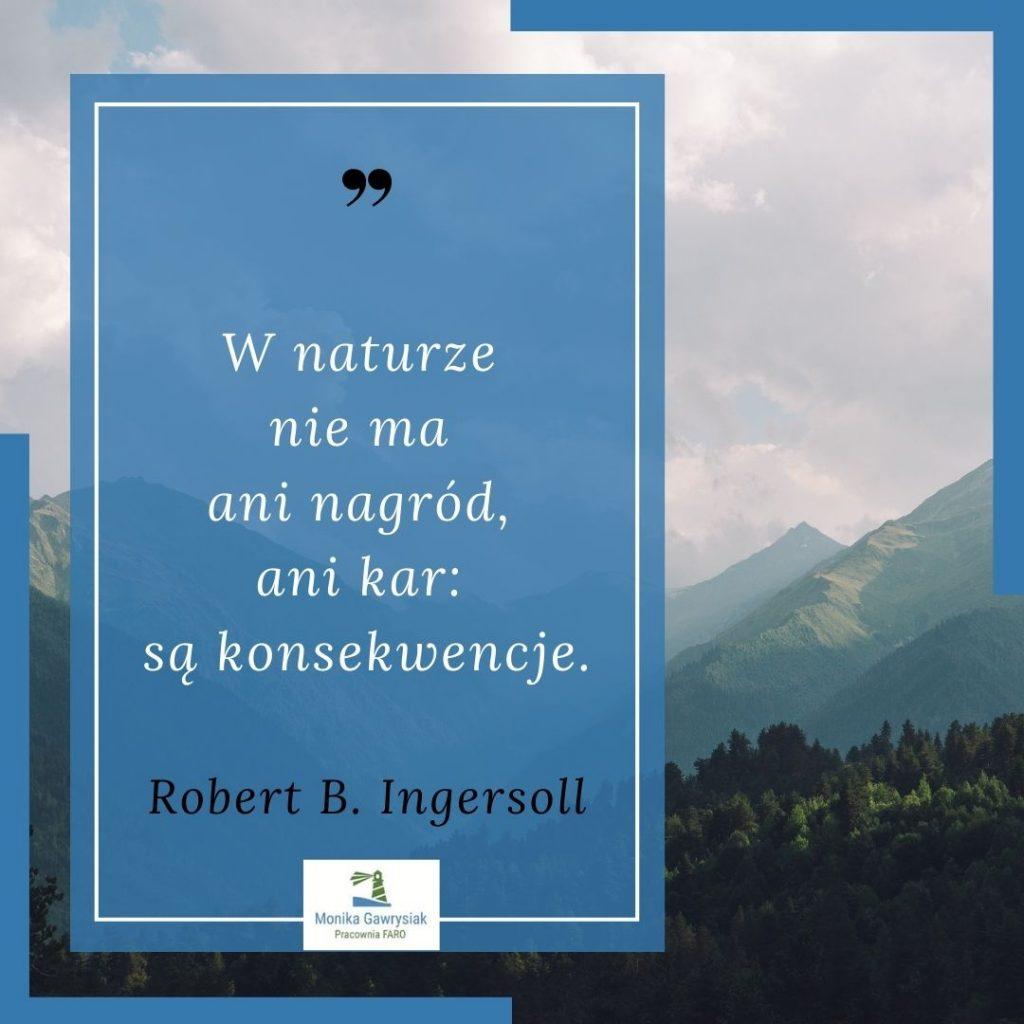 w naturze niema nagrod ani kar sa konsekwencje Robert B.Ingersoll monikagawrysiak.pl  1024x1024 - Co daje nam kontakt znaturą?
