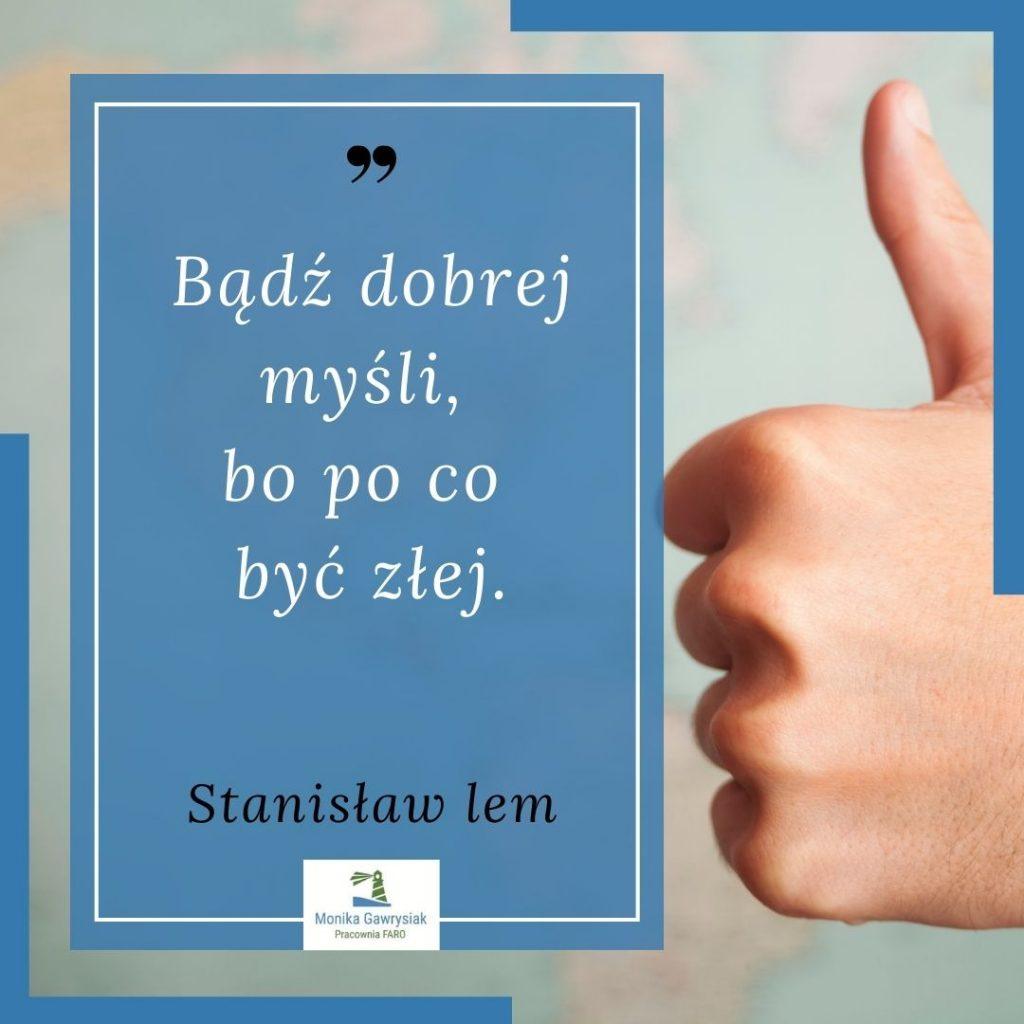 Badz dobrej mysli bo poco byc zlej Stanislaw Lem monikagawrysiak.pl  1024x1024 - Czywarto być optymistą ijak tozmienić?