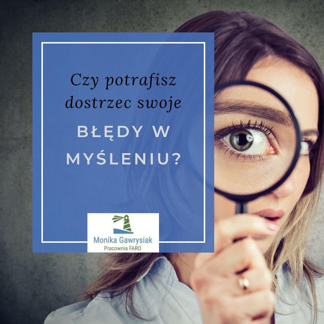 Czy potrafisz dostrzec swoje błędy w myśleniu - psycholog Monika Gawrysiak