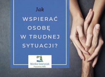Jak wspierać osobę w trudnej sytuacji - psycholog Monika Gawrysiak