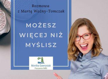 Możesz więcej niż myślisz - rozmowa z Martą Woźny-Tomczak
